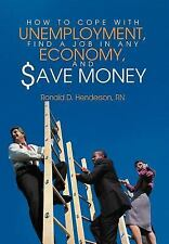 How to Cope with Unemployment, Find a Job in Any Economy, and Save Money by...