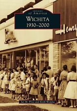 Images of America: Wichita 1930-2000 by Jay M. Price and Keith Wondra (2013,...