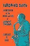 Yardbird Suite : A Compendium of the Music and Life of Charlie Parker by...