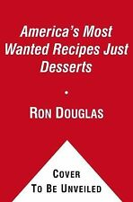 America's Most Wanted Recipes Just Desserts: Sweet Indulgences from Your Family