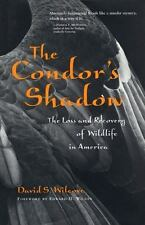 In the Shadow of the Condor : Loss and Redemption of Wildlife in America by Dav…