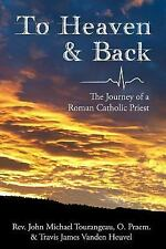 To Heaven and Back : The Journey of a Roman Catholic Priest by John...