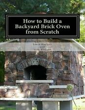 How to Build a Backyard Brick Oven from Scratch by Blodgett, Laura -Paperback