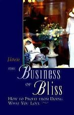 The Business of Bliss: How To Profit From Doing What You Love, , Good Book