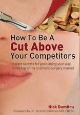 How to Be a Cut above Your Competitors : Insider Secrets for Positioning Your...