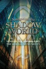 Navigating the Shadow World: The Unofficial Guide to Cassandra Clare's The Morta