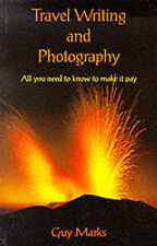 Travel Writing and Photography: All You Need to Know to Make it Pay by Guy...