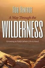 A Way Through the Wilderness : Growing in Faith When Life Is Hard by Rob...