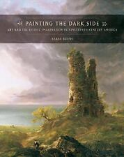Painting the Dark Side: Art and the Gothic Imagination in Nineteenth-Century Ame