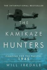 The Kamikaze Hunters : Fighting for the Pacific: 1945 by Will Iredale (2016,...