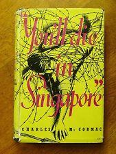You'll Die in Singapore - Charles McCormac (1st ed. Hardback, 1954)