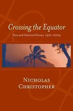 Crossing the Equator: New and Selected Poems 1972-2004 by Christopher, Nicholas