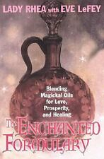 The Enchanted Formulary : Blending Magickal Oils for Love, Prosperity, and...
