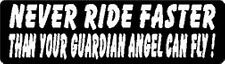 NEVER RIDE FASTER THAN YOUR GUARDIAN ANGEL CAN FLY ! HELMET STICKER
