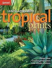 Landscaping with Tropical Plants: Design Ideas, Creative Garden Plans, Cold-Clim