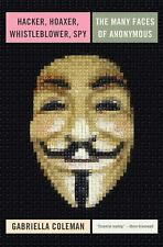 Hacker, Hoaxer, Whistleblower, Spy: The Many Faces of Anonymous, , Coleman, Gabr