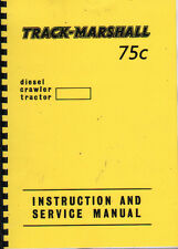 "Track-Marshall ""75c"" Crawler Tractor Instruction & Service Manual Book"