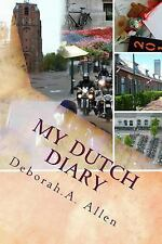 My Dutch Diary : A Month by Month View of Living in Friesland by Deborah...