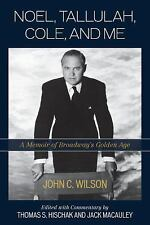 Noel, Tallulah, Cole, and Me : A Memoir of Broadway's Golden Age by Wilson...