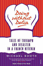 Doing without Delia: Tales of Triumph and Disaster in a French Kitchen, Booth, M