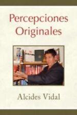 Percepciones Originales by Alcides Vidal (2008, Paperback)