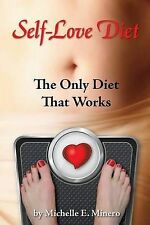 Self-Love Diet: : The Only Diet That Works by Michelle E Minero Mft...