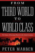 From Third World to World Class: The Future of Emerging Markets in the Global...