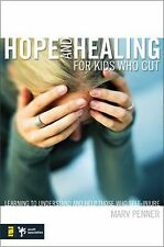 Hope and Healing for Kids Who Cut: Learning to Understand and Help Those Who Sel