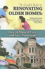 The Complete Guide to Renovating Older Homes : How to Make It Easy and Save...
