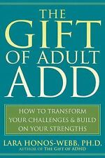 The Gift of Adult ADD: How to Transform Your Challenges and Build on Your Stren