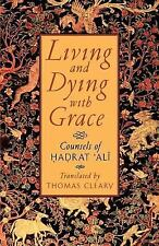 Living and Dying with Grace : Counsels of Hadrat Ali by Thomas Cleary (1996,...