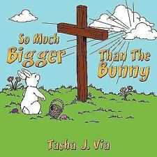 So Much Bigger Than the Bunny : A 7-week Easter devotional for Families by...