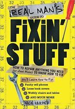 The Real Man's Guide to Fixin' Stuff: How to Repair Anything You Need -ExLibrary