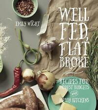 Well Fed, Flat Broke: Recipes for Modest Budgets and Messy Kitchens by Wight, E