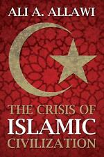 The Crisis of Islamic Civilization, Dr. Ali A. Allawi, Good Book