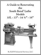 "A Guide to Renovating the South Bend Lathe Models 10L 13"", 14 1/2"", 16"" / lathes"