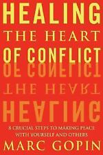 Healing the Heart of Conflict: 8 Crucial Steps to Making Peace with Yo-ExLibrary