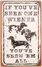 If You've Seen One Wiener TIN SIGN Dachshund dog weiner funny metal poster OHW