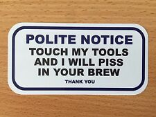 FUNNY TOOLBOX STICKER POLITE NOTICE TOUCH MY TOOLS AND I WILL P!SS IN YOUR BREW