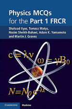 Physics MCQs for the Part 1 FRCR by Tomasz Matys, Shahzad Ilyas, Adam K....
