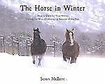 The Horse in Winter: How to Care for Your Horse During the Most Challenging Sea