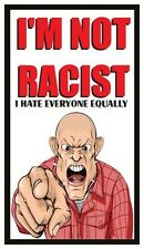 Fridge Magnet: I'M NOT RACIST - I Hate Everyone Equally (un-PC Humor / Gag Gift)