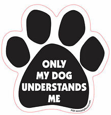 Only My Dog Understands Me - Made In USA - Paw Magnetic Car Decal