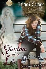 Shadow of a Life (Soul Saver) (Volume 1) by Clark, Tifani