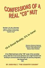 Confessions of a Real 'CB' Nut by Bob Holt (1999, Paperback)