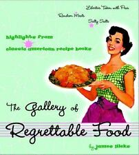 The Gallery of Regrettable Food : Highlights from Classic American Recipe Books