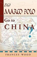 Did Marco Polo Go To China? by Wood, Frances