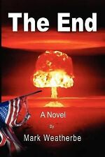 The End by Mark Weatherbe (2011, Paperback)