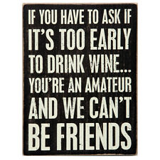 If You Have To Ask If It's Too Early To Drink Wine Wooden Box Sign Plaque