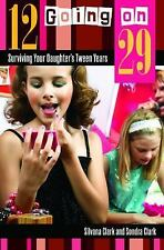 12 Going on 29: Surviving Your Daughter's Tween Years